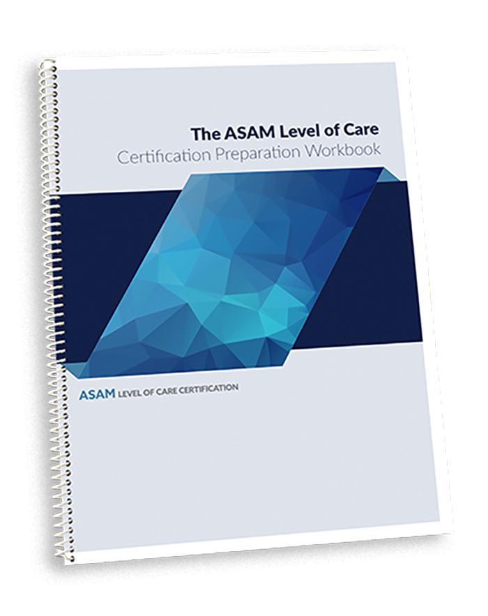 ASAM Level of Care Certification Preparation Workbook